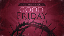 The Truth About Good Friday
