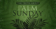 The Truth About Palm Sunday